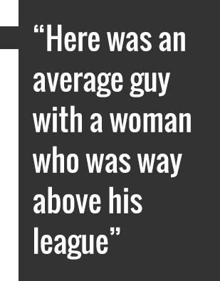 """Here was an average guy with a woman who was way above his league"""